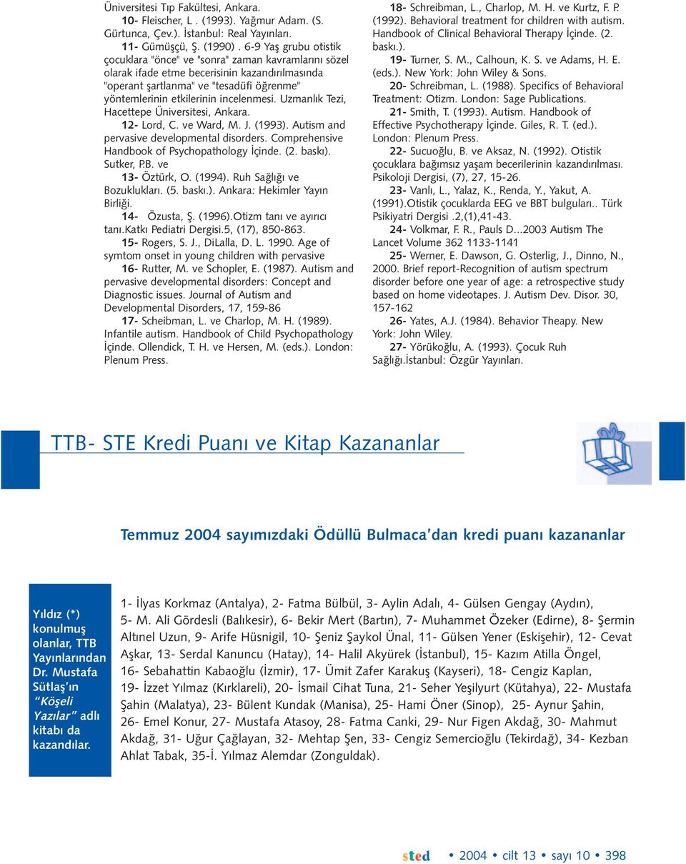 incelenmesi. Uzmanlýk Tezi, Hacettepe Üniversitesi, Ankara. 12- Lord, C. ve Ward, M. J. (1993). Autism and pervasive developmental disorders. Comprehensive Handbook of Psychopathology Ýçinde. (2.