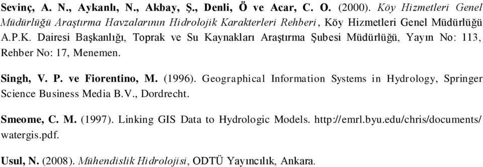 Singh, V. P. ve Fiorentino, M. (1996). Geographical Information Systems in Hydrology, Springer Science Business Media B.V., Dordrecht. Smeome, C. M. (1997).