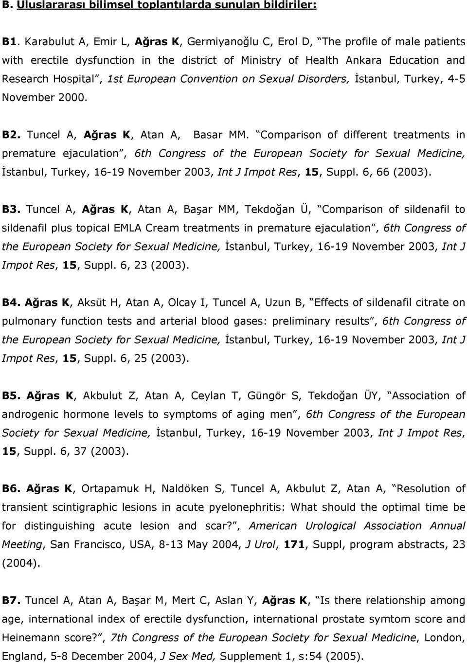 Convention on Sexual Disorders, İstanbul, Turkey, 4-5 November 2000. B2. Tuncel A, Ağras K, Atan A, Basar MM.