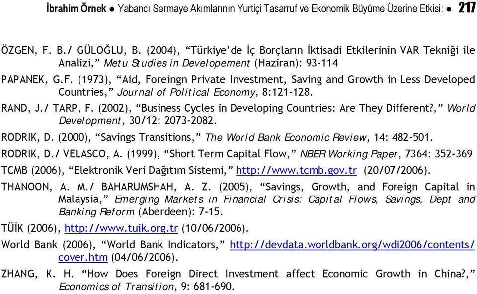 (1973), Aid, Foreingn Private Investment, Saving and Growth in Less Developed Countries, Journal of Political Economy, 8:121-128. RAND, J./ TARP, F.