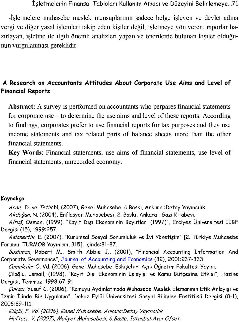 A Research on Accountants Attitudes About Corporate Use Aims and Level of Financial Reports Abstract: A survey is performed on accountants who perpares financial statements for corporate use to