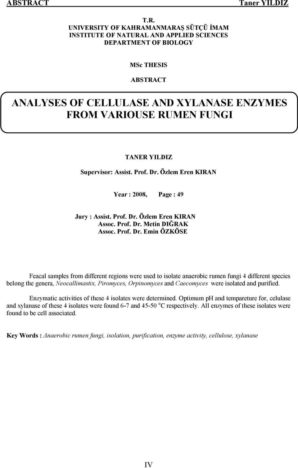 UNIVERSITY OF KAHRAMANMARAŞ SÜTÇÜ İMAM INSTITUTE OF NATURAL AND APPLIED SCIENCES DEPARTMENT OF BIOLOGY MSc THESIS CT ANALYSES OF CELLULASE AND XYLANASE ENZYMES FROM VARIOUSE RUMEN FUNGI TANER YILDIZ