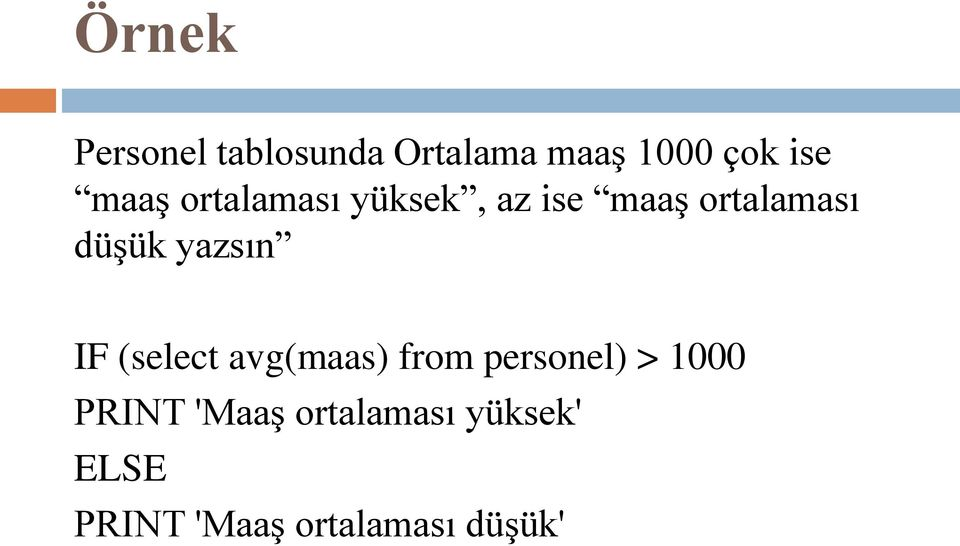 yazsın IF (select avg(maas) from personel) > 1000 PRINT
