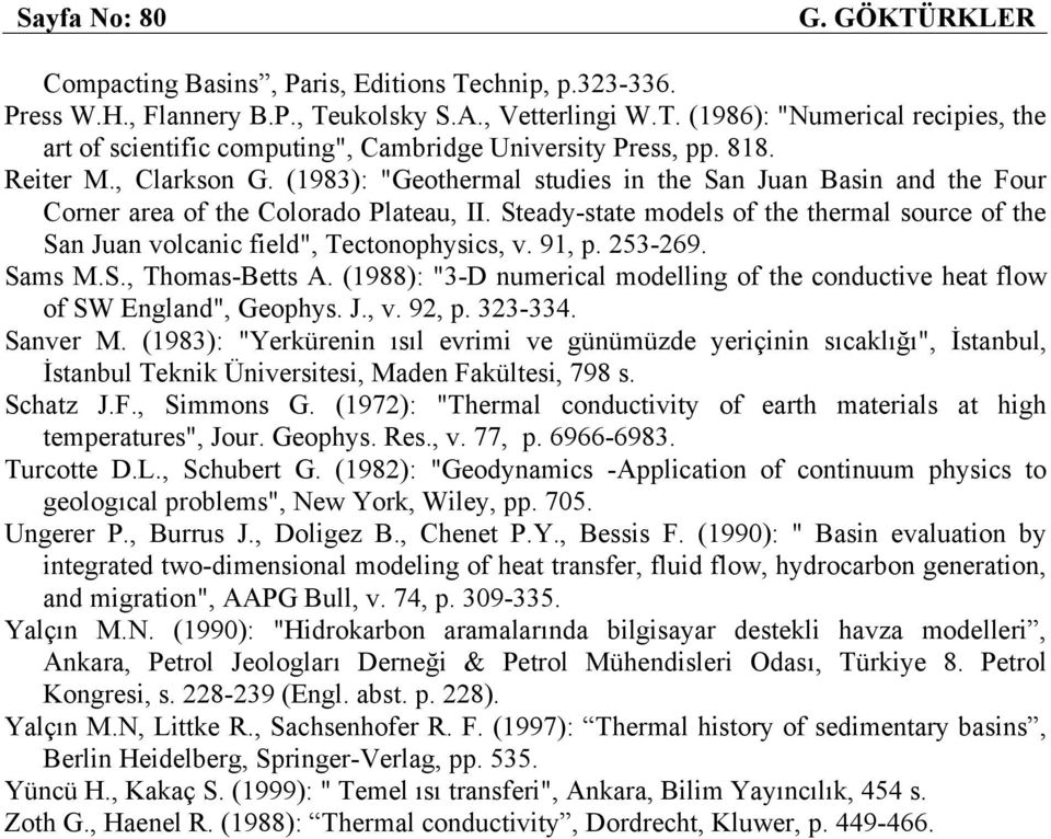"Steady-state models of the thermal source of the San Juan volcanic field"", Tectonophysics, v. 91, p. 253-269. Sams M.S., Thomas-Betts A."