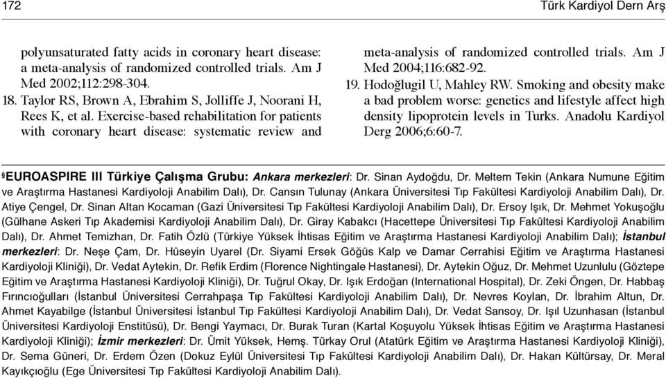Exercise-based rehabilitation for patients with coronary heart disease: systematic review and meta-analysis of randomized controlled trials. Am J Med 2004;116:682-92. 19. Hodoğlugil U, Mahley RW.