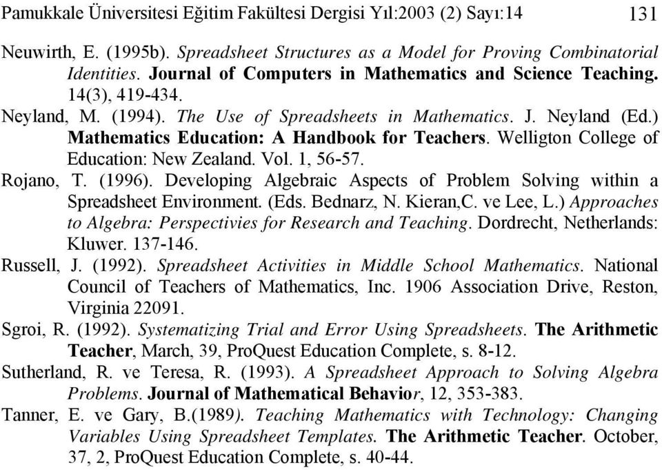 Welligton College of Education: New Zealand. Vol. 1, 56-57. Rojano, T. (1996). Developing Algebraic Aspects of Problem Solving within a Spreadsheet Environment. (Eds. Bednarz, N. Kieran,C. ve Lee, L.