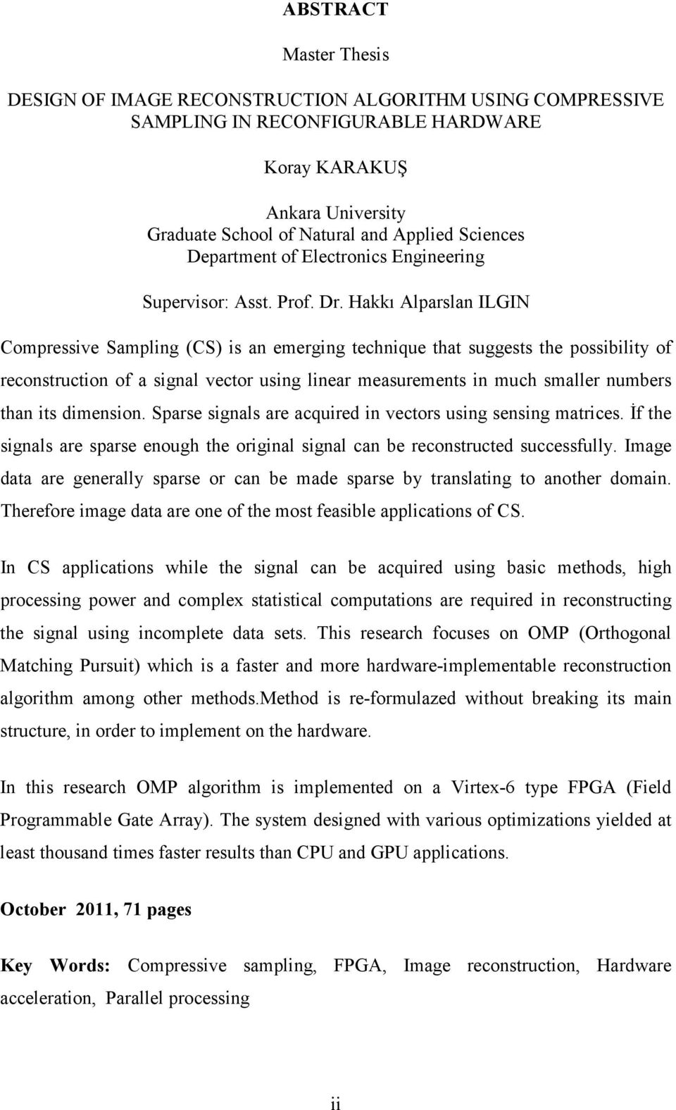 Hakkı Alparslan ILGIN Compressive Sampling (CS) is an emerging technique that suggests the possibility of reconstruction of a signal vector using linear measurements in much smaller numbers than its