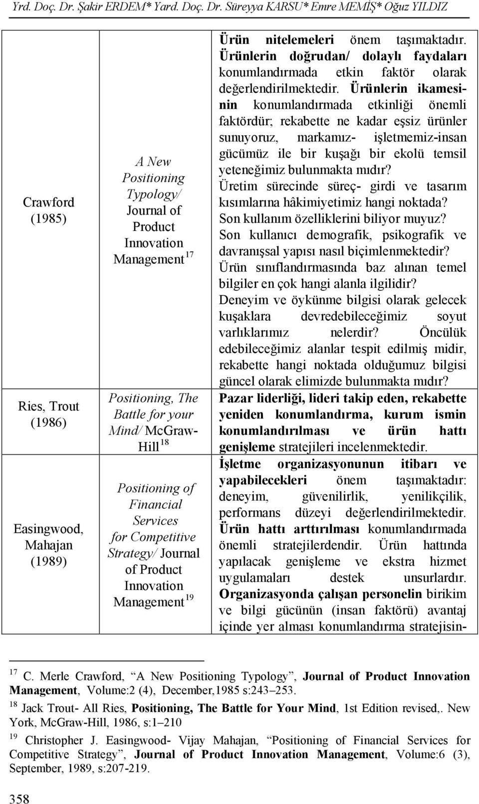 Süreyya KARSU* Emre MEMİŞ* Oğuz YILDIZ Crawford (1985) Ries, Trout (1986) Easingwood, Mahajan (1989) A New Positioning Typology/ Journal of Product Innovation Management 17 Positioning, The Battle