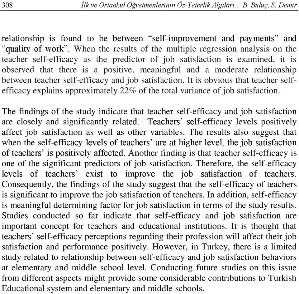 relationship between teacher self-efficacy and job satisfaction. It is obvious that teacher selfefficacy explains approximately 22% of the total variance of job satisfaction.
