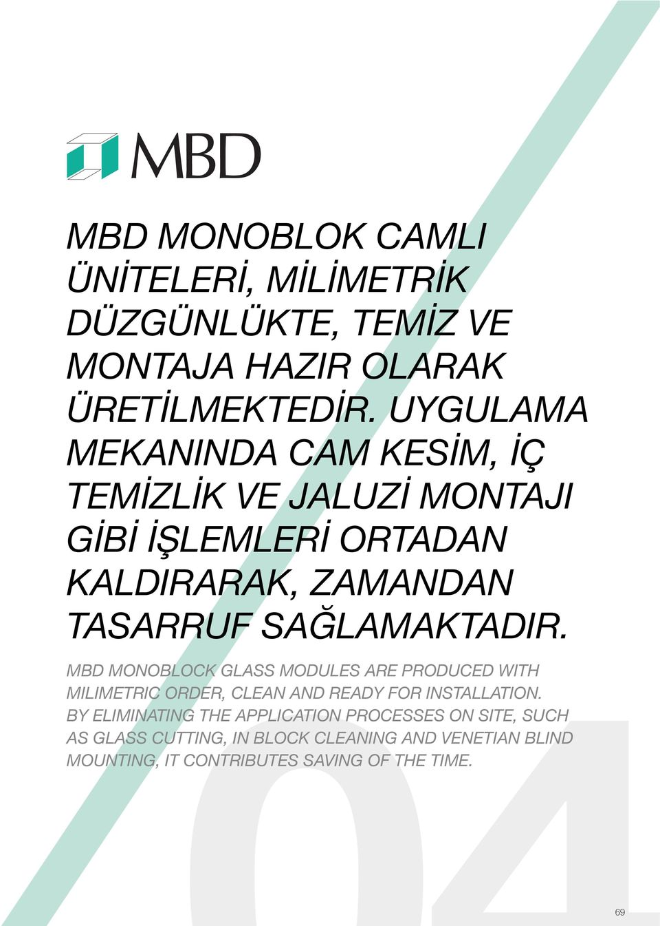 SAĞLAMAKTADIR. MONOBLOCK GLASS MODULES ARE PRODUCED WITH MILIMETRIC ORDER, CLEAN AND READY FOR INSTALLATION.