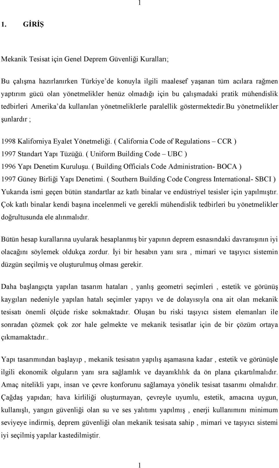 ( California Code of Regulations CCR ) 1997 Standart Yapı Tüzüğü. ( Uniform Building Code UBC ) 1996 Yapı Denetim Kuruluşu.