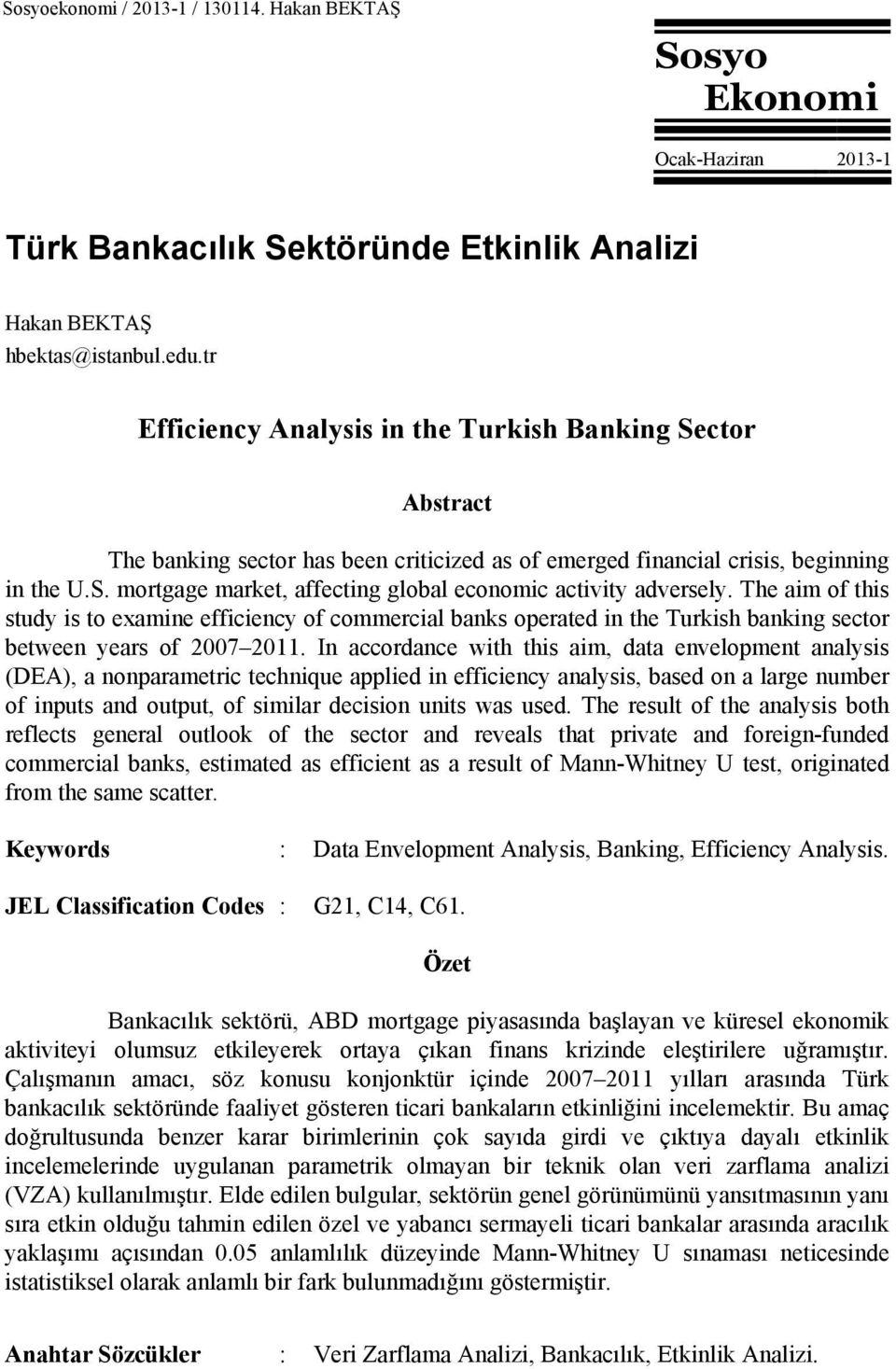 The aim of this study is to examine efficiency of commercial banks operated in the Turkish banking sector between years of 2007 2011.