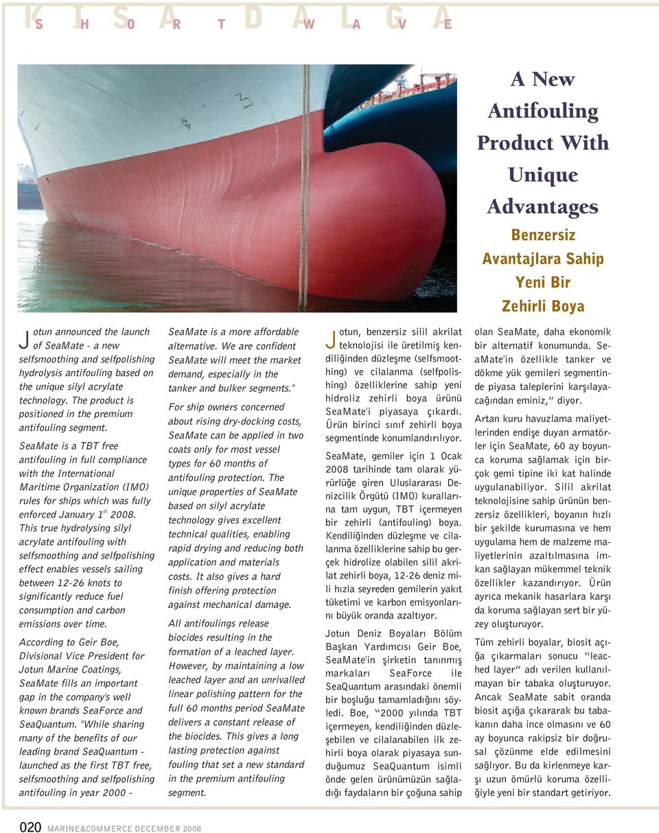 SeaMate is a TBT free antifouling in full compliance with the International Maritime Organization (IMO) rules for ships which was fully enforced January 1 st 2008.