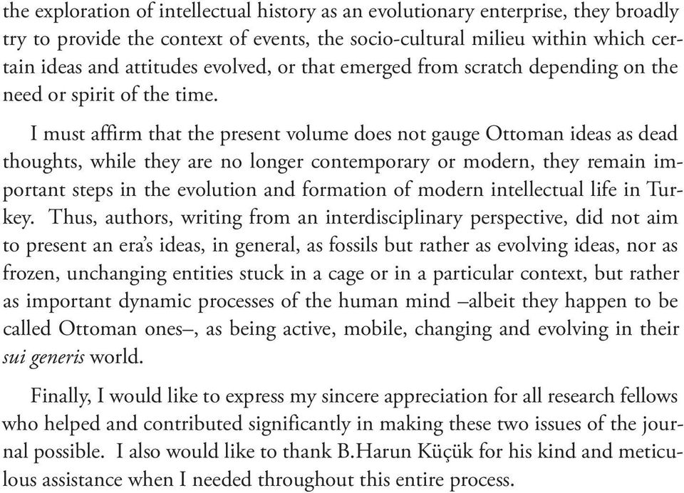 I must affirm that the present volume does not gauge Ottoman ideas as dead thoughts, while they are no longer contemporary or modern, they remain important steps in the evolution and formation of