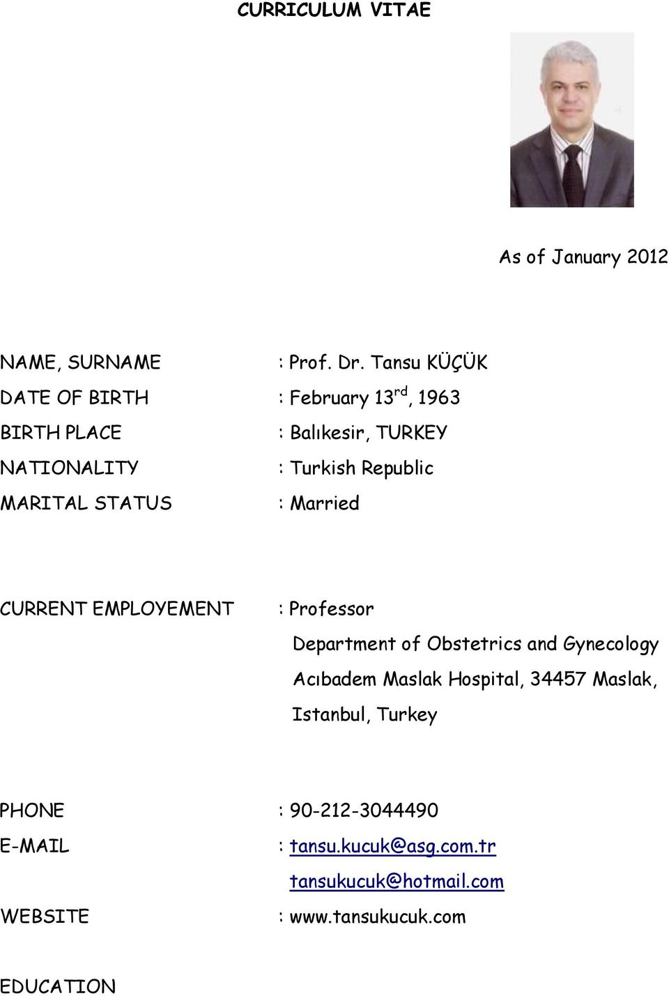 Turkish Republic : Married CURRENT EMPLOYEMENT : Professor Department of Obstetrics and Gynecology Acıbadem