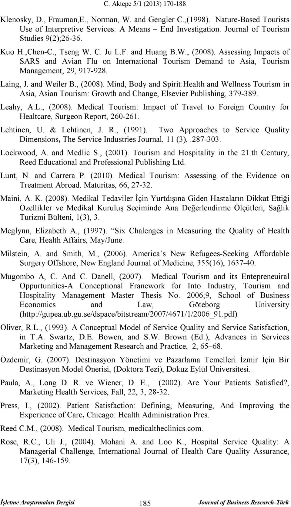 Leahy, A.L., (2008). Medical Tourism: Impact of Travel to Foreign Country for Healtcare, Surgeon Report, 260-261. Lehtinen, U. & Lehtinen, J. R., (1991).