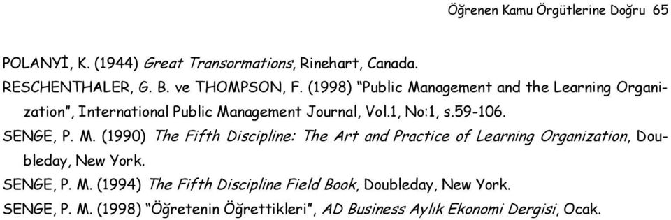 M. (1990) The Fifth Discipline: The Art and Practice of Learning Organization, Doubleday, New York. SENGE, P. M.
