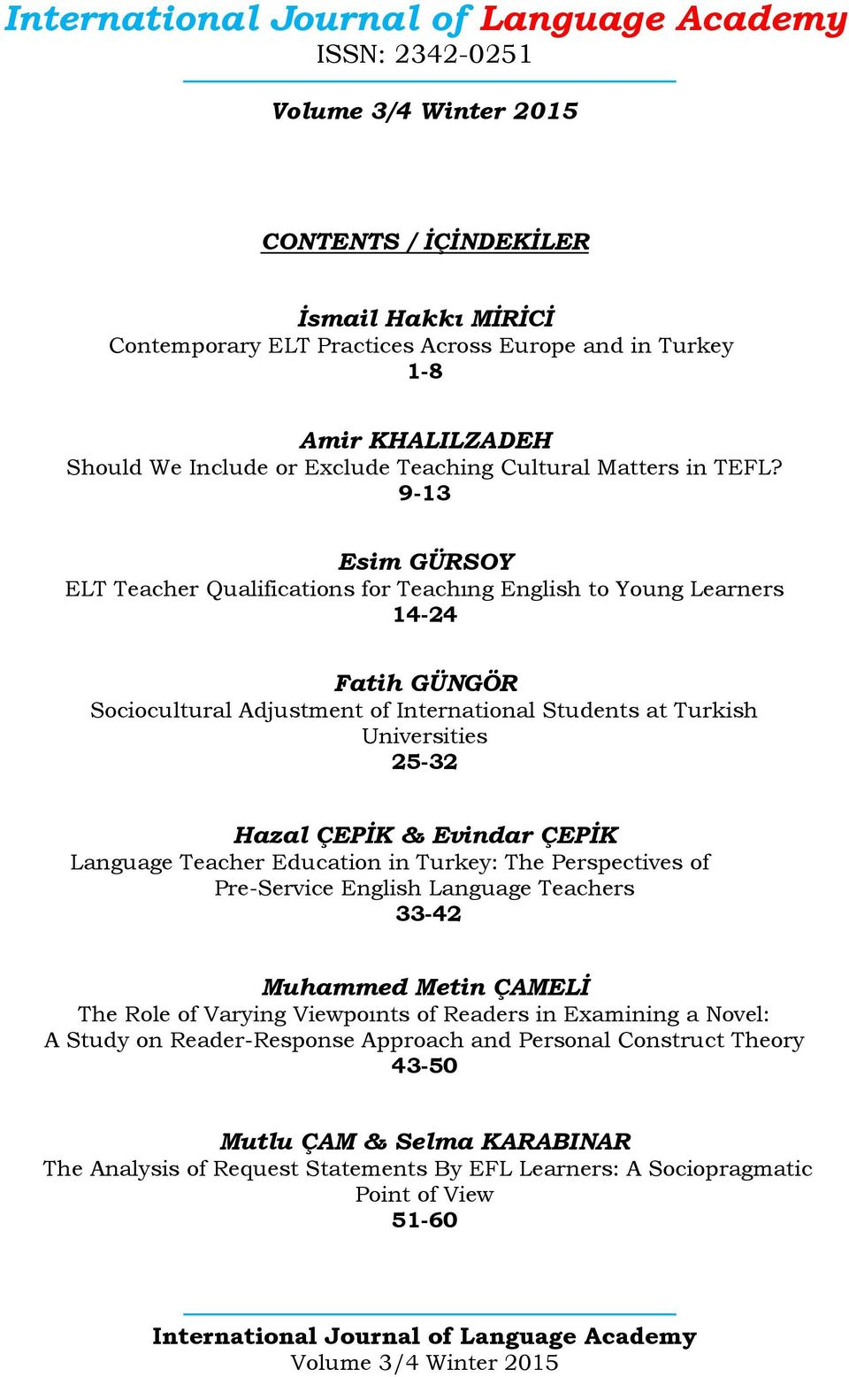 ÇEPİK & Evindar ÇEPİK Language Teacher Education in Turkey: The Perspectives of Pre-Service English Language Teachers 33-42 Muhammed Metin ÇAMELİ The Role of Varying Viewpoınts of Readers in