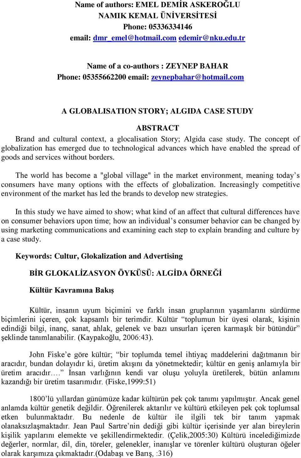 com A GLOBALISATION STORY; ALGIDA CASE STUDY ABSTRACT Brand and cultural context, a glocalisation Story; Algida case study.