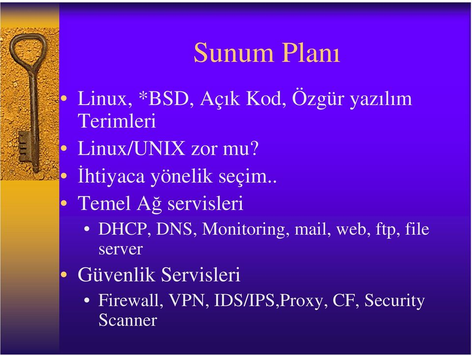 . Temel Ağ servisleri DHCP, DNS, Monitoring, mail, web, ftp,