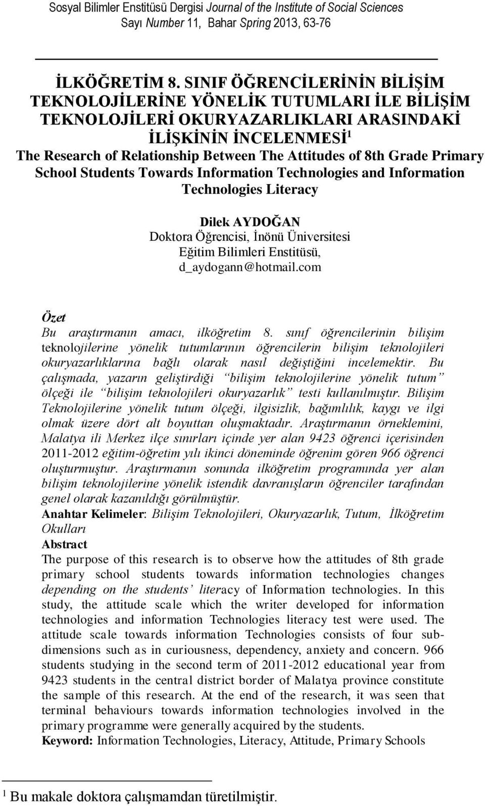 Grade Primary School Students Towards Information Technologies and Information Technologies Literacy Dilek AYDOĞAN Doktora Öğrencisi, İnönü Üniversitesi Eğitim Bilimleri Enstitüsü, d_aydogann@hotmail.