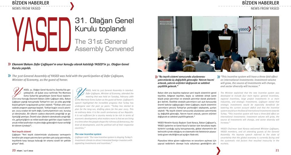 Olağan Genel Kurulu yapıldı. The 31st General Assembly of YASED was held with the participation of Zafer Çağlayan, Minister of Economy, as the guest of honor. Y ASED, 31.