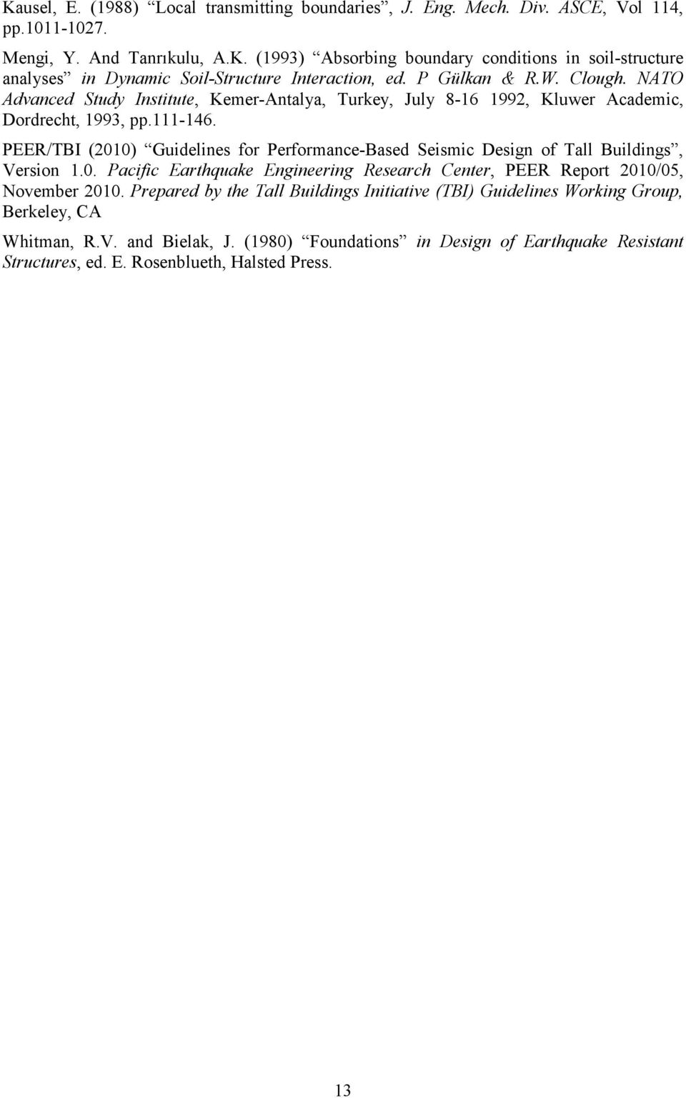 PEER/TBI (2010) Guidelines for Performance-Based Seismic Design of Tall Buildings, Version 1.0. Pacific Earthquake Engineering Research Center, PEER Report 2010/05, November 2010.