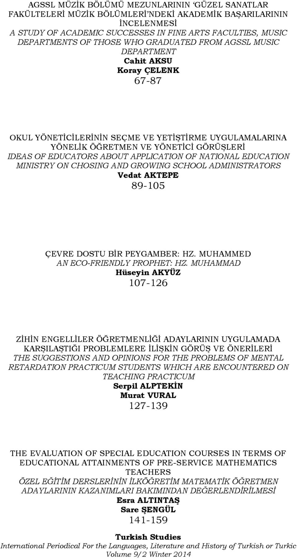 APPLICATION OF NATIONAL EDUCATION MINISTRY ON CHOSING AND GROWING SCHOOL ADMINISTRATORS Vedat AKTEPE 89-105 ÇEVRE DOSTU BİR PEYGAMBER: HZ. MUHAMMED AN ECO-FRIENDLY PROPHET: HZ.