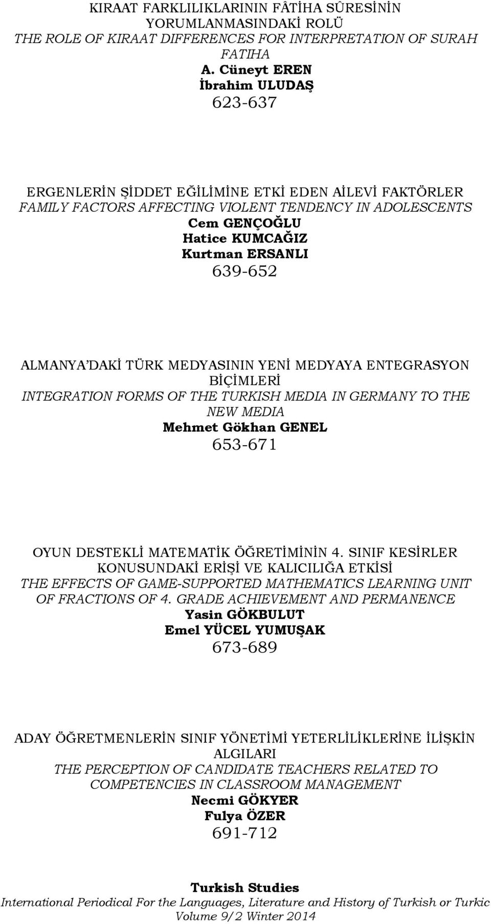 ALMANYA DAKİ TÜRK MEDYASININ YENİ MEDYAYA ENTEGRASYON BİÇİMLERİ INTEGRATION FORMS OF THE TURKISH MEDIA IN GERMANY TO THE NEW MEDIA Mehmet Gökhan GENEL 653-671 OYUN DESTEKLİ MATEMATİK ÖĞRETİMİNİN 4.