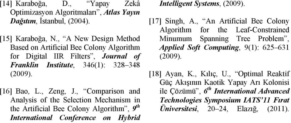 , Comparson and Analyss of the Selecton Mechansm n the Artfcal Bee Colony Algorthm, 9 th Internatonal Conference on Hybrd Intellgent Systems, (2009). [17] Sngh, A.