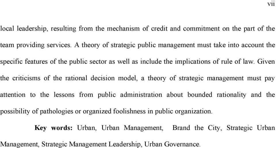 Given the criticisms of the rational decision model, a theory of strategic management must pay attention to the lessons from public administration about bounded
