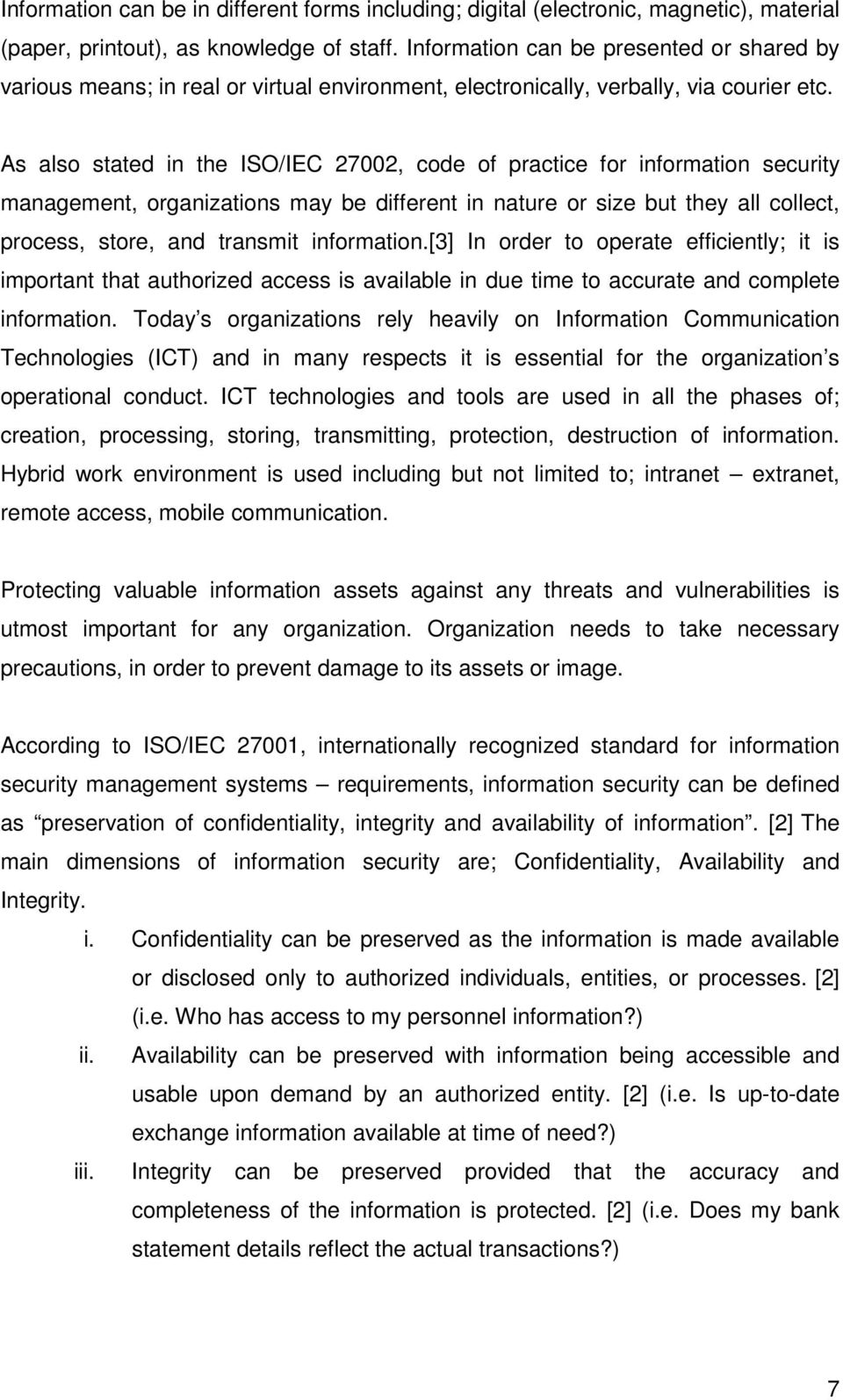 As also stated in the ISO/IEC 27002, code of practice for information security management, organizations may be different in nature or size but they all collect, process, store, and transmit