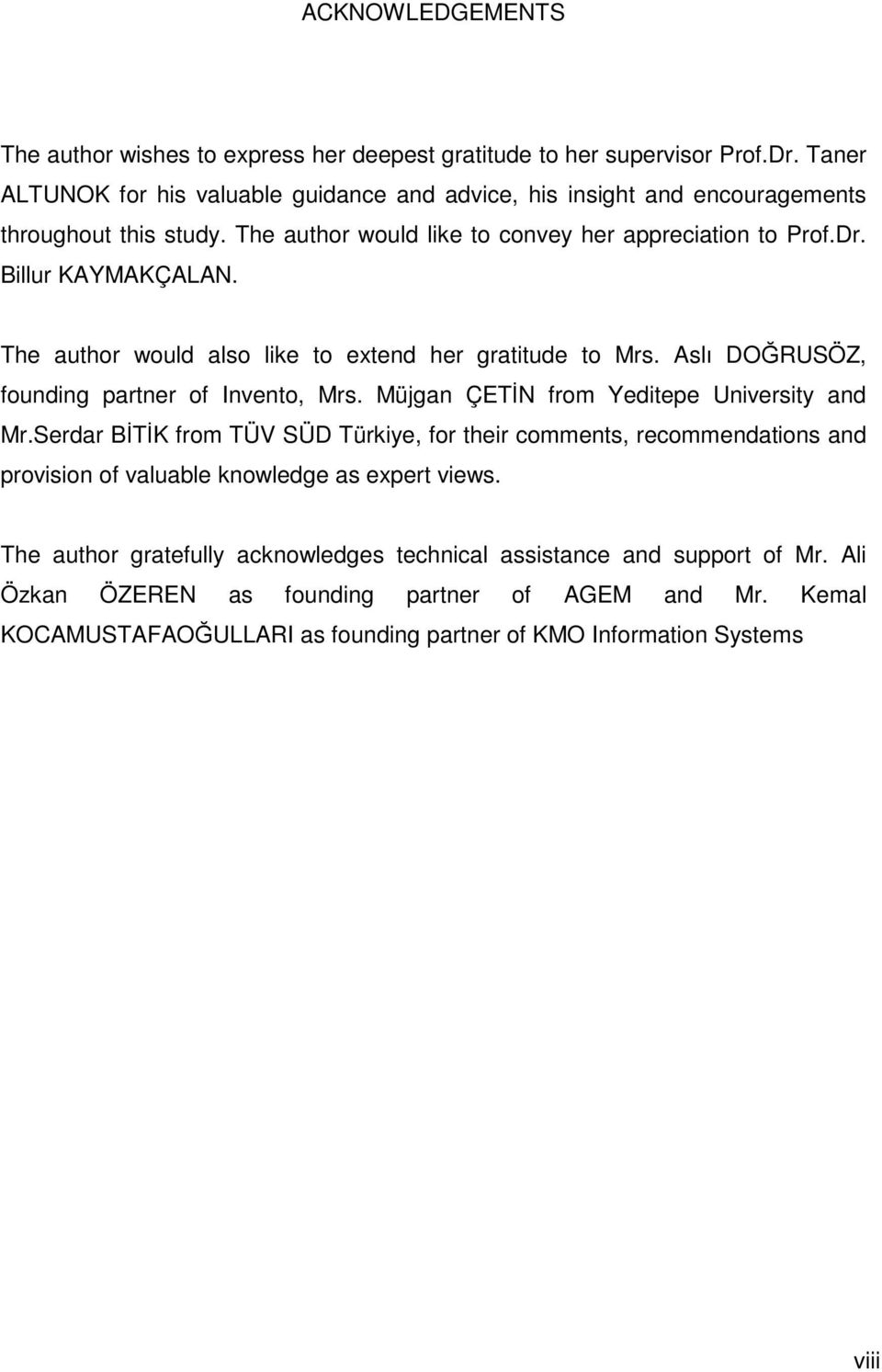 The author would also like to extend her gratitude to Mrs. Aslı DOĞRUSÖZ, founding partner of Invento, Mrs. Müjgan ÇETİN from Yeditepe University and Mr.