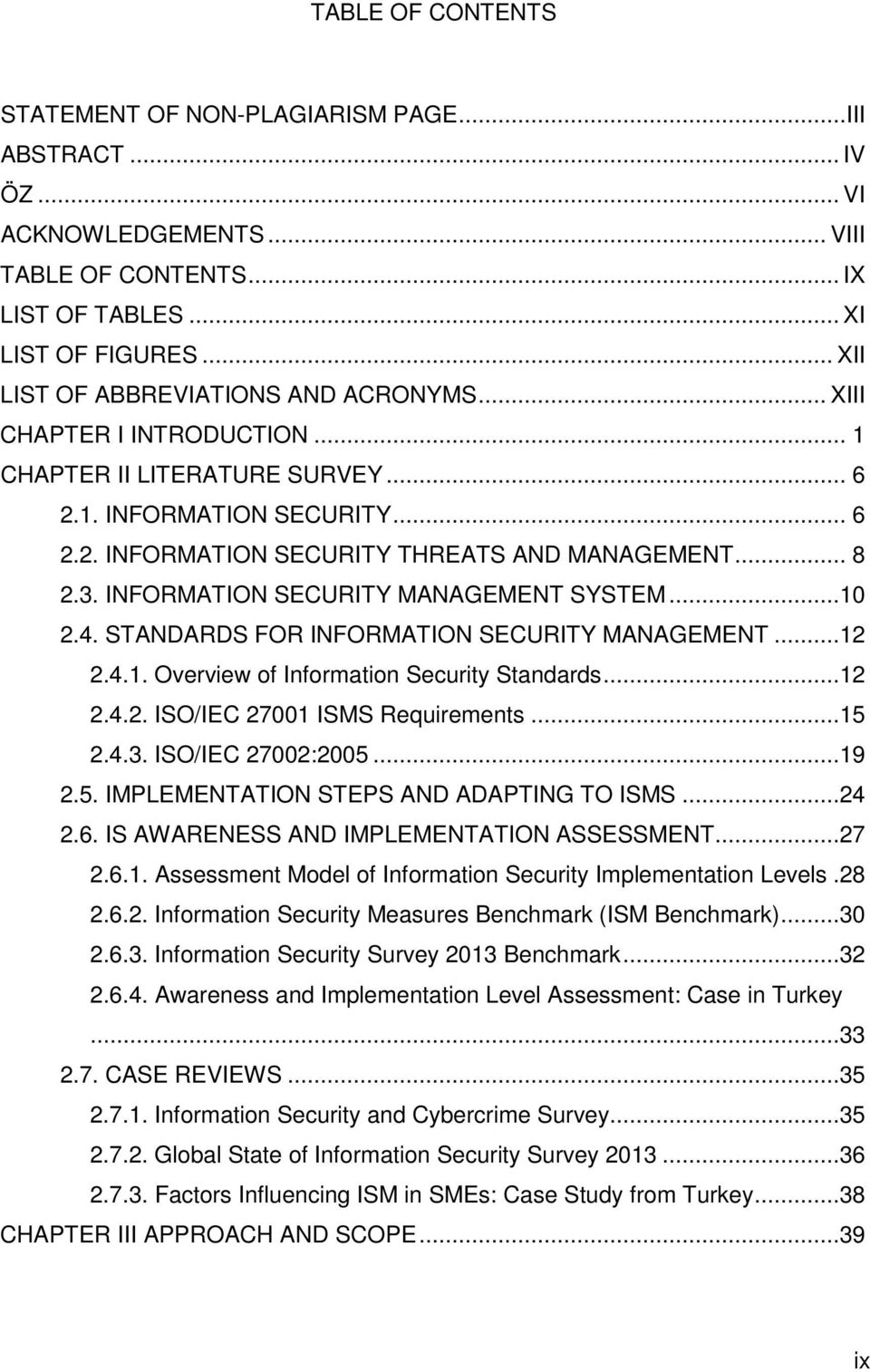 3. INFORMATION SECURITY MANAGEMENT SYSTEM...10 2.4. STANDARDS FOR INFORMATION SECURITY MANAGEMENT...12 2.4.1. Overview of Information Security Standards...12 2.4.2. ISO/IEC 27001 ISMS Requirements.