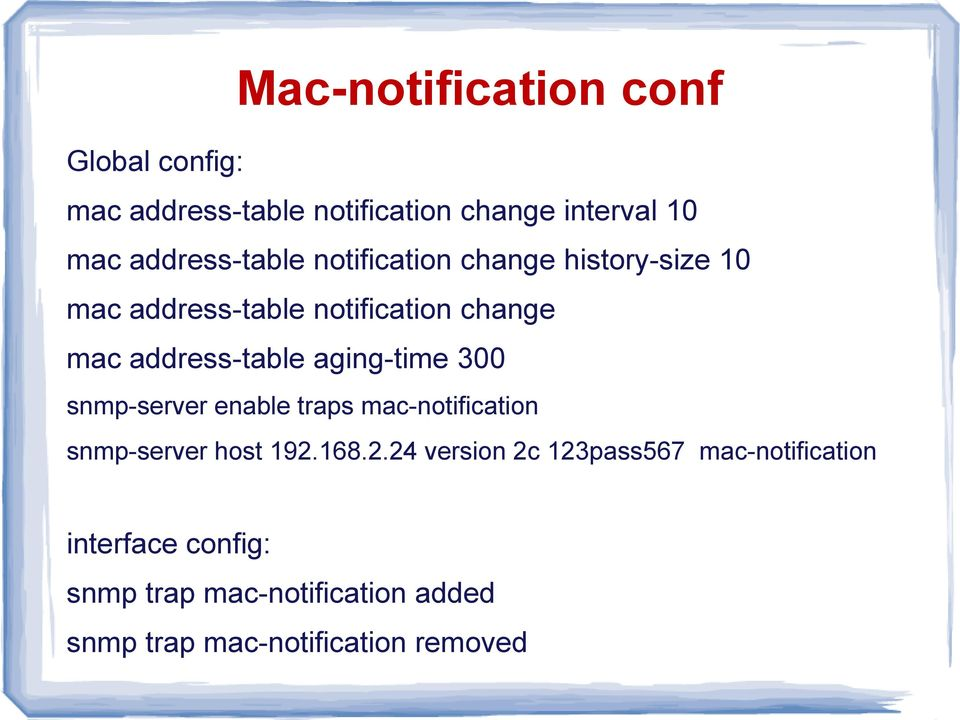 address-table aging-time 300 snmp-server enable traps mac-notification snmp-server host 192.