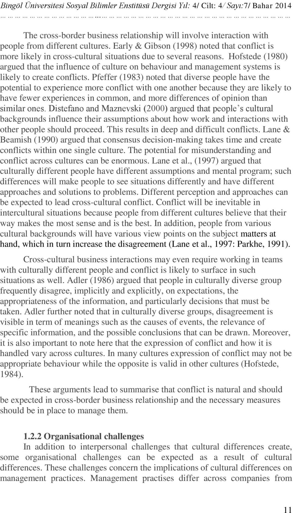 Hofstede (1980) argued that the influence of culture on behaviour and management systems is likely to create conflicts.