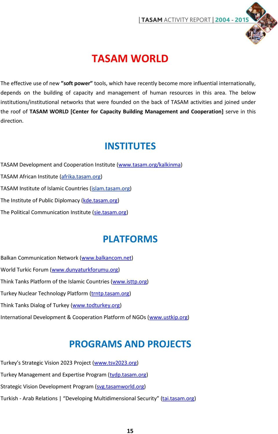 serve in this direction. INSTITUTES TASAM Development and Cooperation Institute (www.tasam.org/kalkinma) TASAM African Institute (afrika.tasam.org) TASAM Institute of Islamic Countries (islam.tasam.org) The Institute of Public Diplomacy (kde.