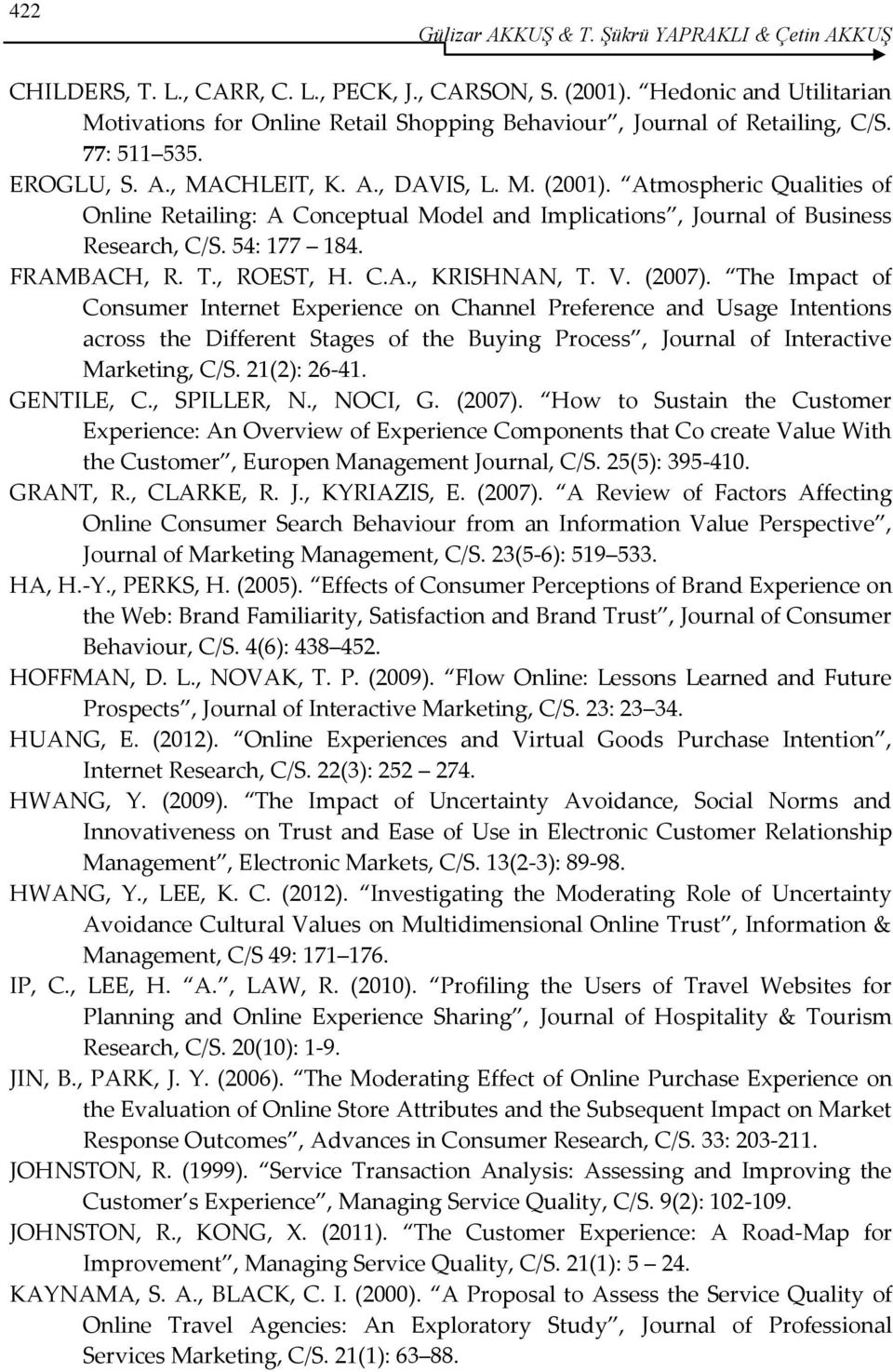 Atmospheric Qualities of Online Retailing: A Conceptual Model and Implications, Journal of Business Research, C/S. 54: 177 184. FRAMBACH, R. T., ROEST, H. C.A., KRISHNAN, T. V. (2007).