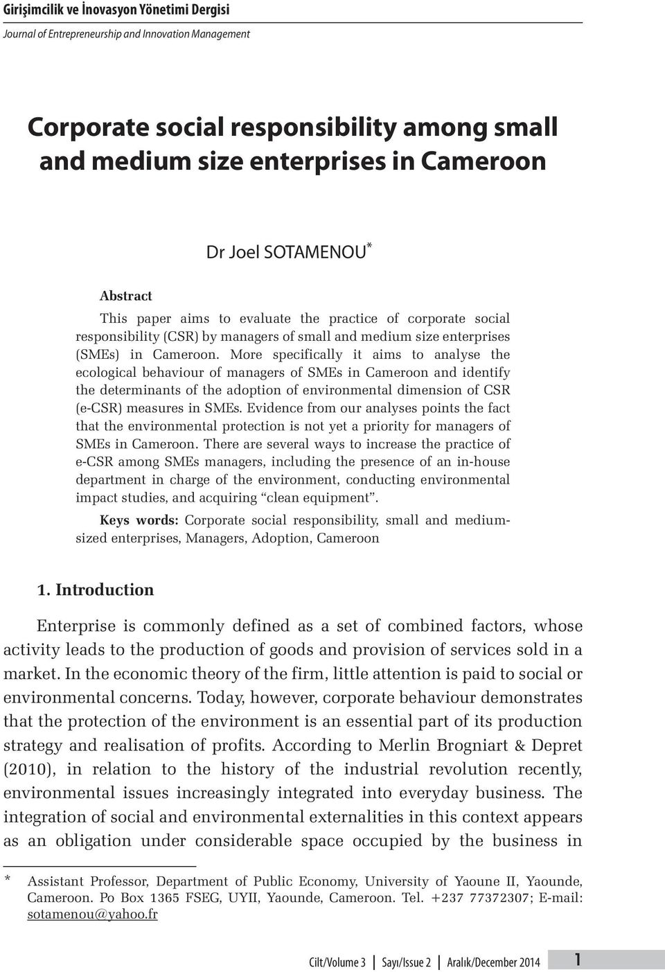 More specifically it aims to analyse the ecological behaviour of managers of SMEs in Cameroon and identify the determinants of the adoption of environmental dimension of CSR (e-csr) measures in SMEs.