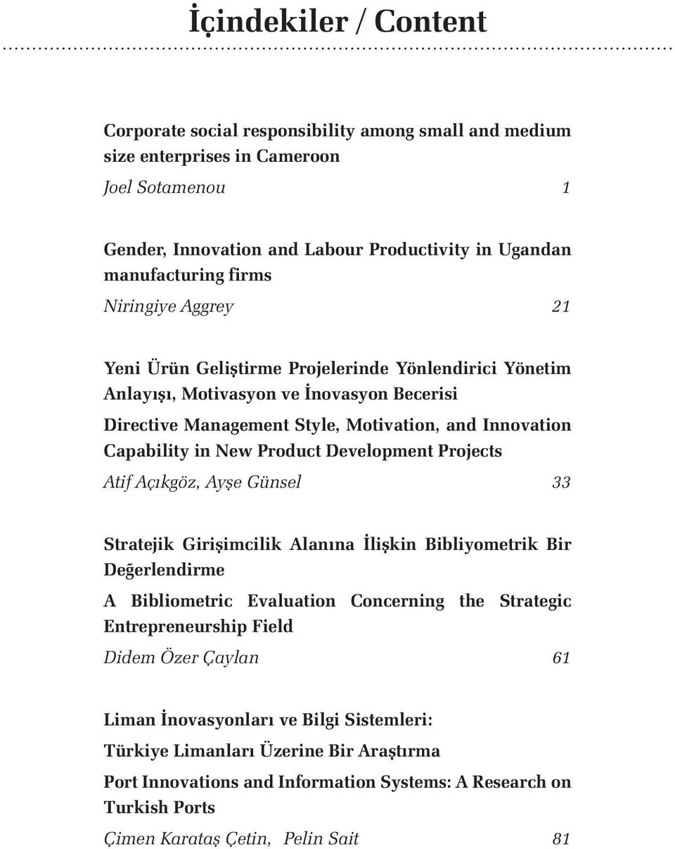 Development Projects Atif Açıkgöz, Ayşe Günsel 33 Stratejik Girişimcilik Alanına İlişkin Bibliyometrik Bir Değerlendirme A Bibliometric Evaluation Concerning the Strategic Entrepreneurship Field