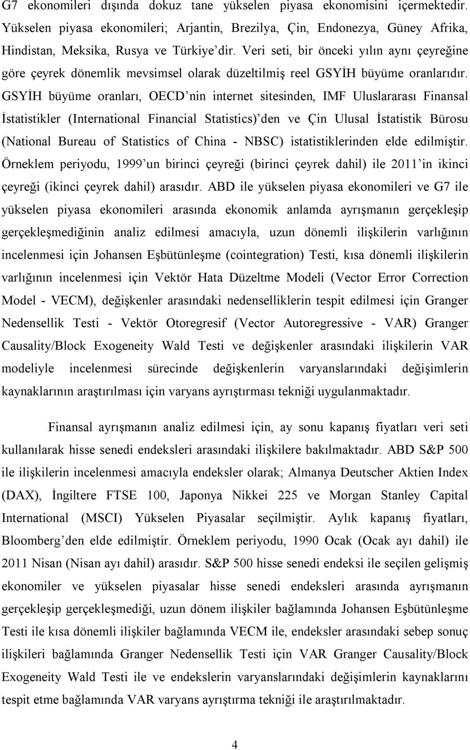 GSYİH büyüme oranları, OECD nin internet sitesinden, IMF Uluslararası Finansal İstatistikler (International Financial Statistics) den ve Çin Ulusal İstatistik Bürosu (National Bureau of Statistics of