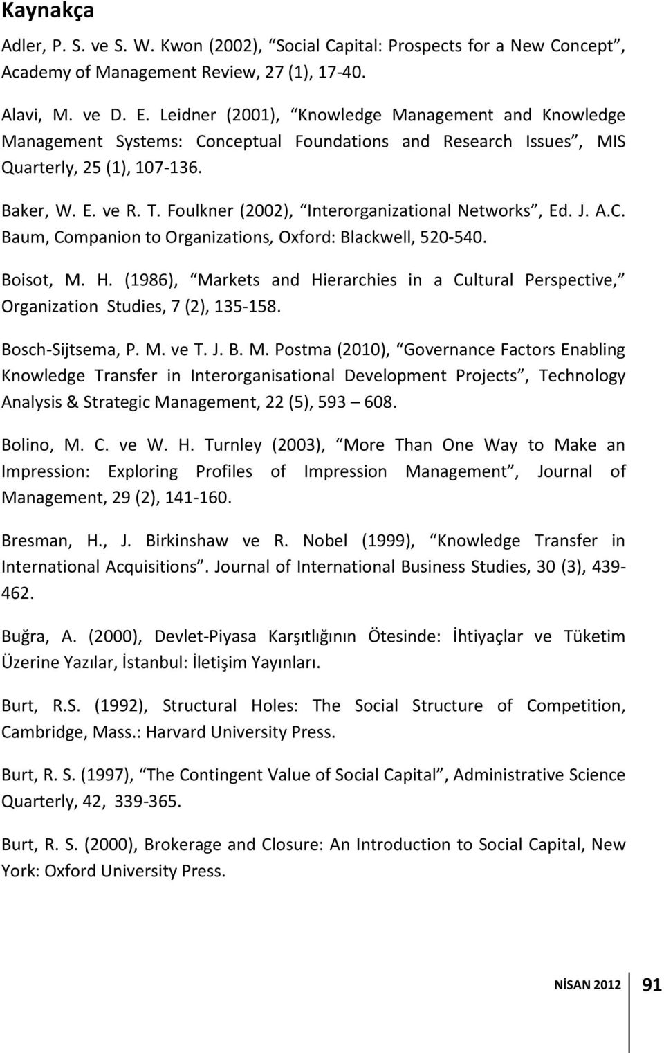 Foulkner (2002), Interorganizational Networks, Ed. J. A.C. Baum, Companion to Organizations, Oxford: Blackwell, 520-540. Boisot, M. H.