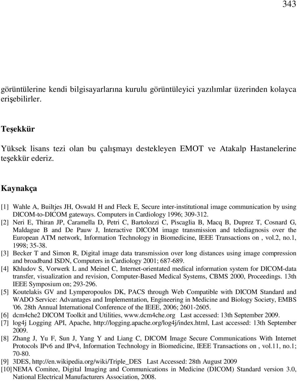 Kaynakça [1] Wahle A, Builtjes JH, Oswald H and Fleck E, Secure inter-institutional image communication by using DICOM-to-DICOM gateways. Computers in Cardiology 1996; 309-312.