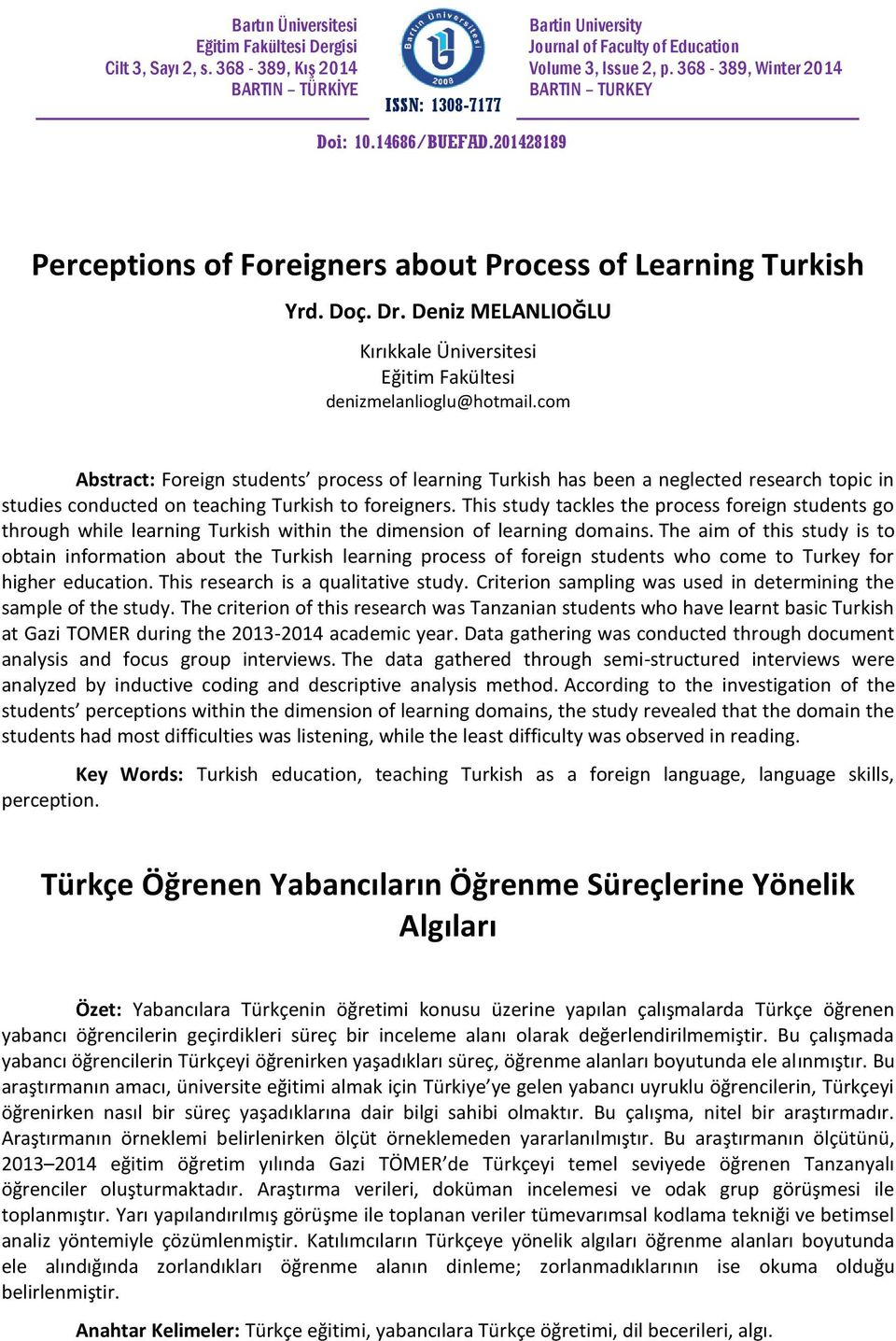 com Abstract: Foreign students process of learning Turkish has been a neglected research topic in studies conducted on teaching Turkish to foreigners.