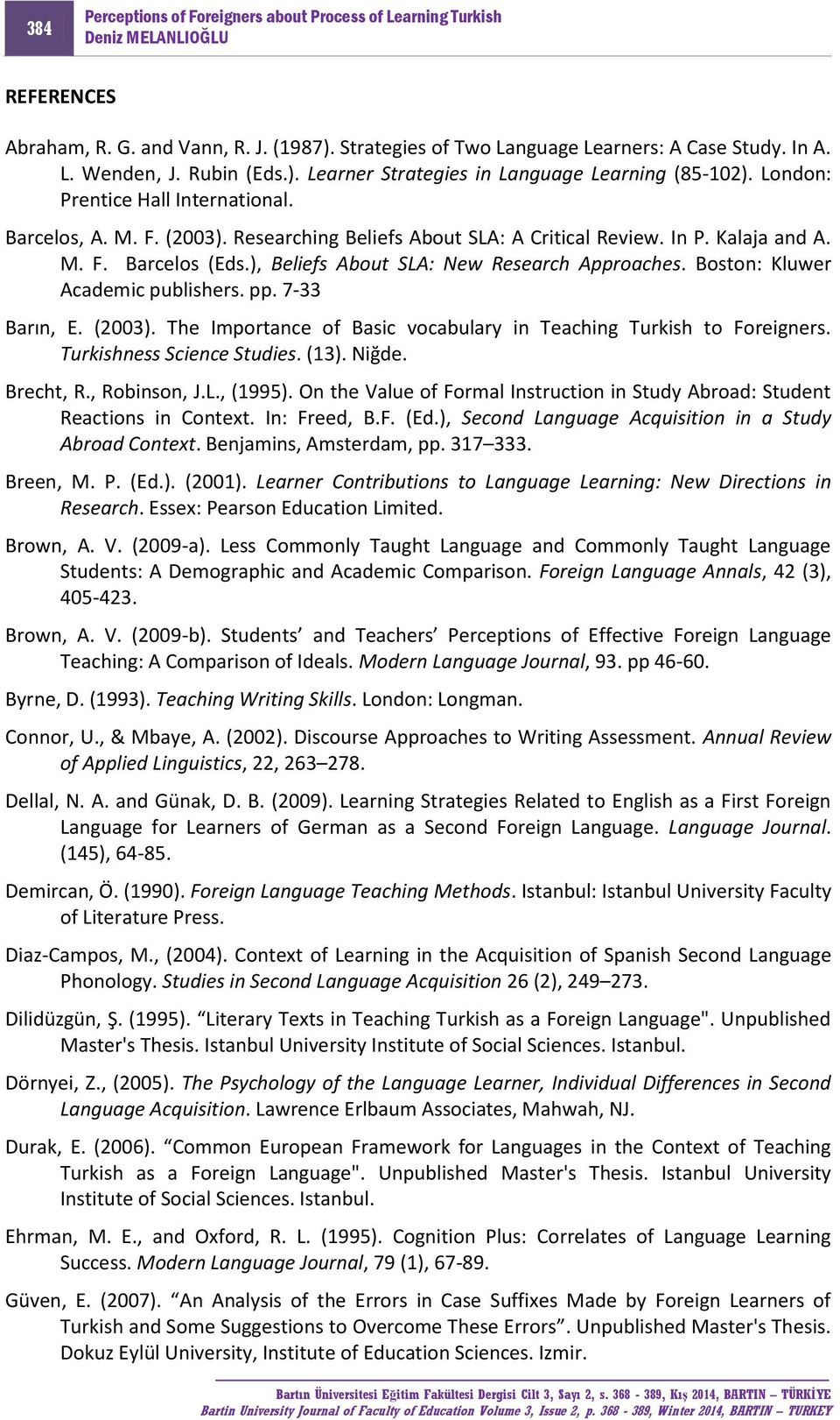 Boston: Kluwer Academic publishers. pp. 7-33 Barın, E. (2003). The Importance of Basic vocabulary in Teaching Turkish to Foreigners. Turkishness Science Studies. (13). Niğde. Brecht, R., Robinson, J.