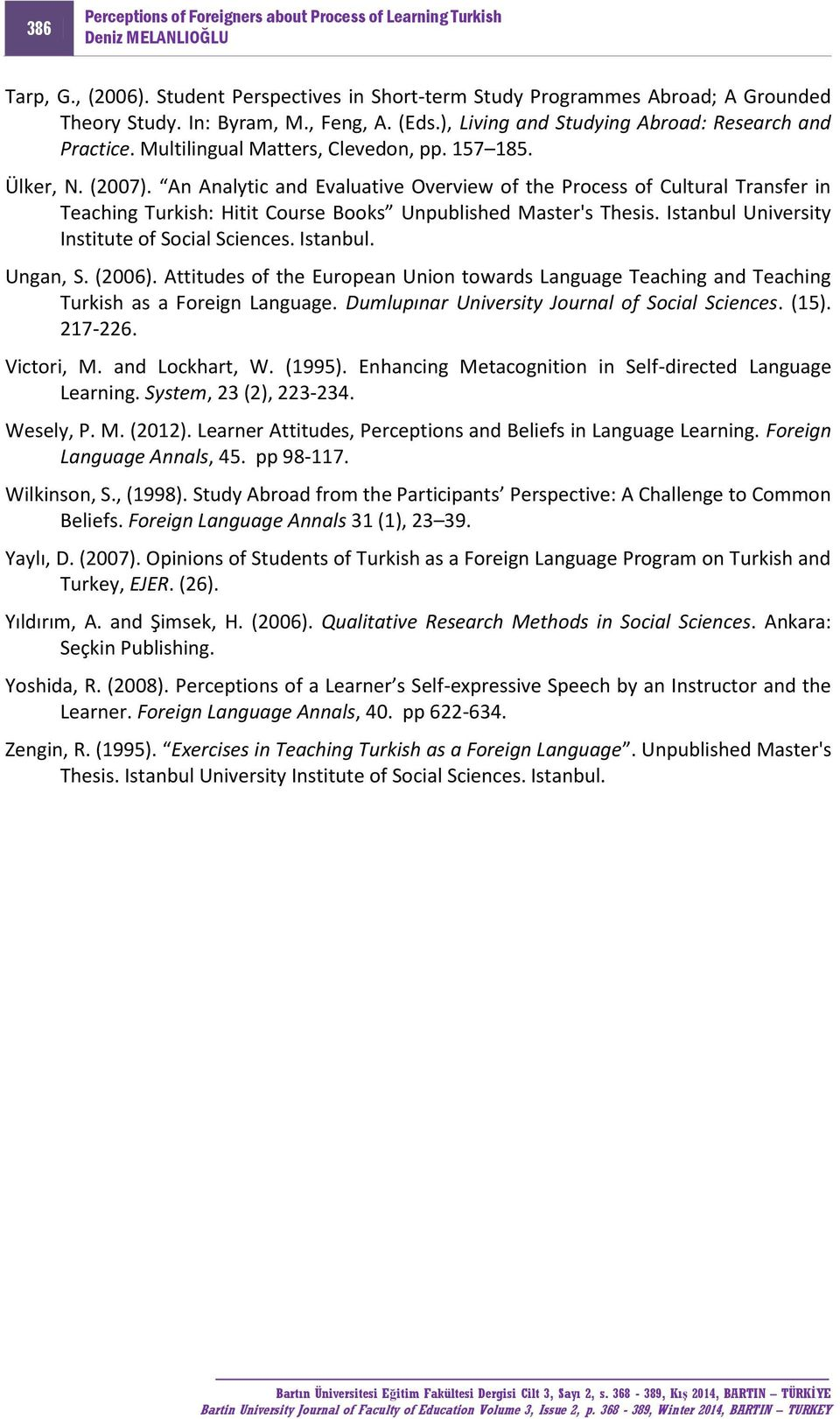 An Analytic and Evaluative Overview of the Process of Cultural Transfer in Teaching Turkish: Hitit Course Books Unpublished Master's Thesis. Istanbul University Institute of Social Sciences. Istanbul. Ungan, S.