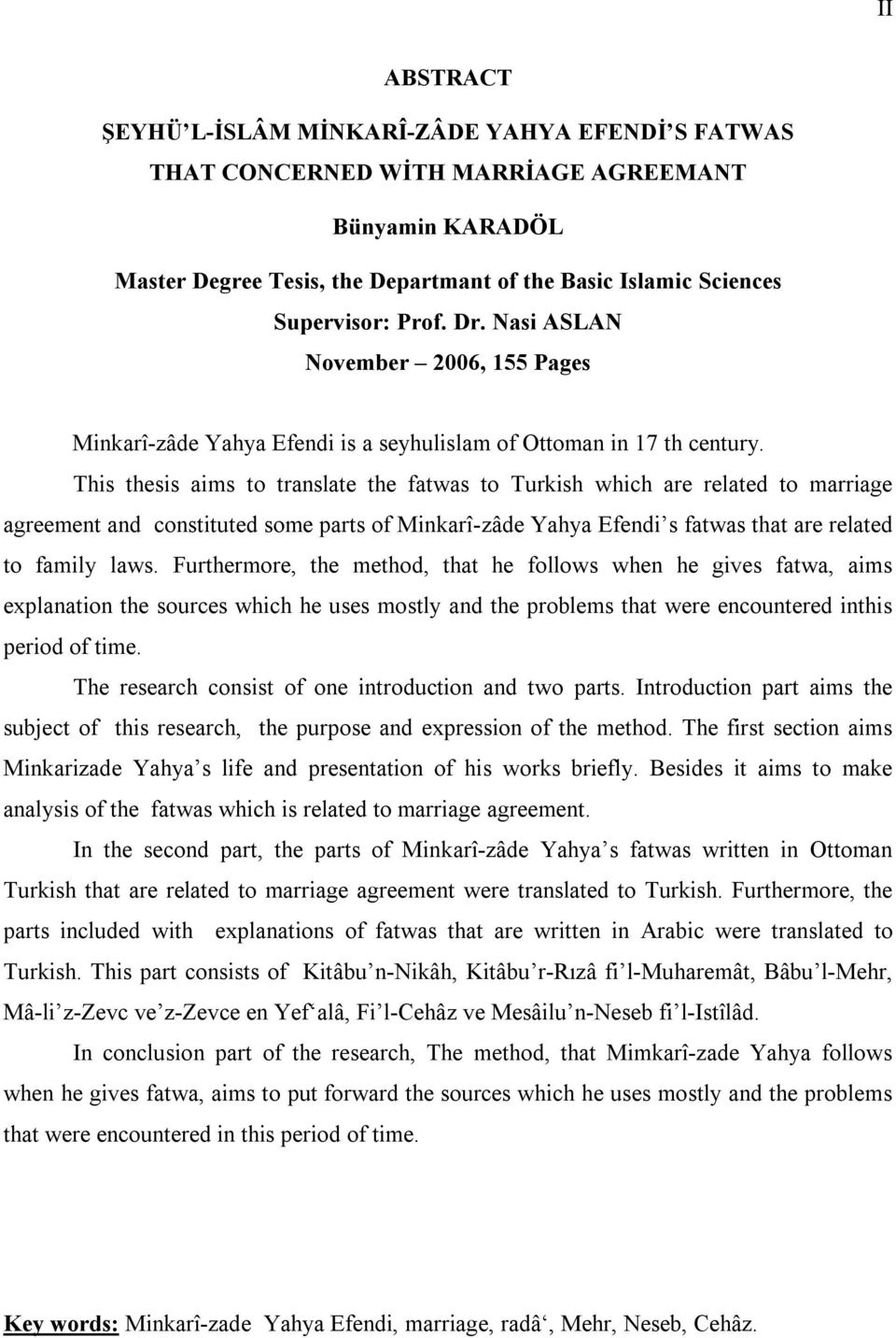 This thesis aims to translate the fatwas to Turkish which are related to marriage agreement and constituted some parts of Minkarî-zâde Yahya Efendi s fatwas that are related to family laws.