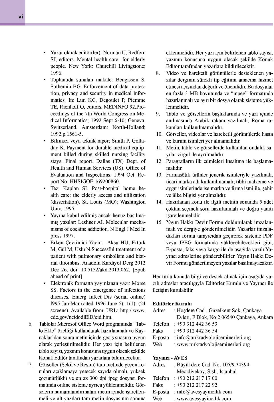 Proceedings of the 7th World Congress on Medical Informatics; 1992 Sept 6-10; Geneva, Switzerland. Amsterdam: North-Holland; 1992.p.1561-5. Bilimsel veya teknik rapor: Smith P. Golladay K.