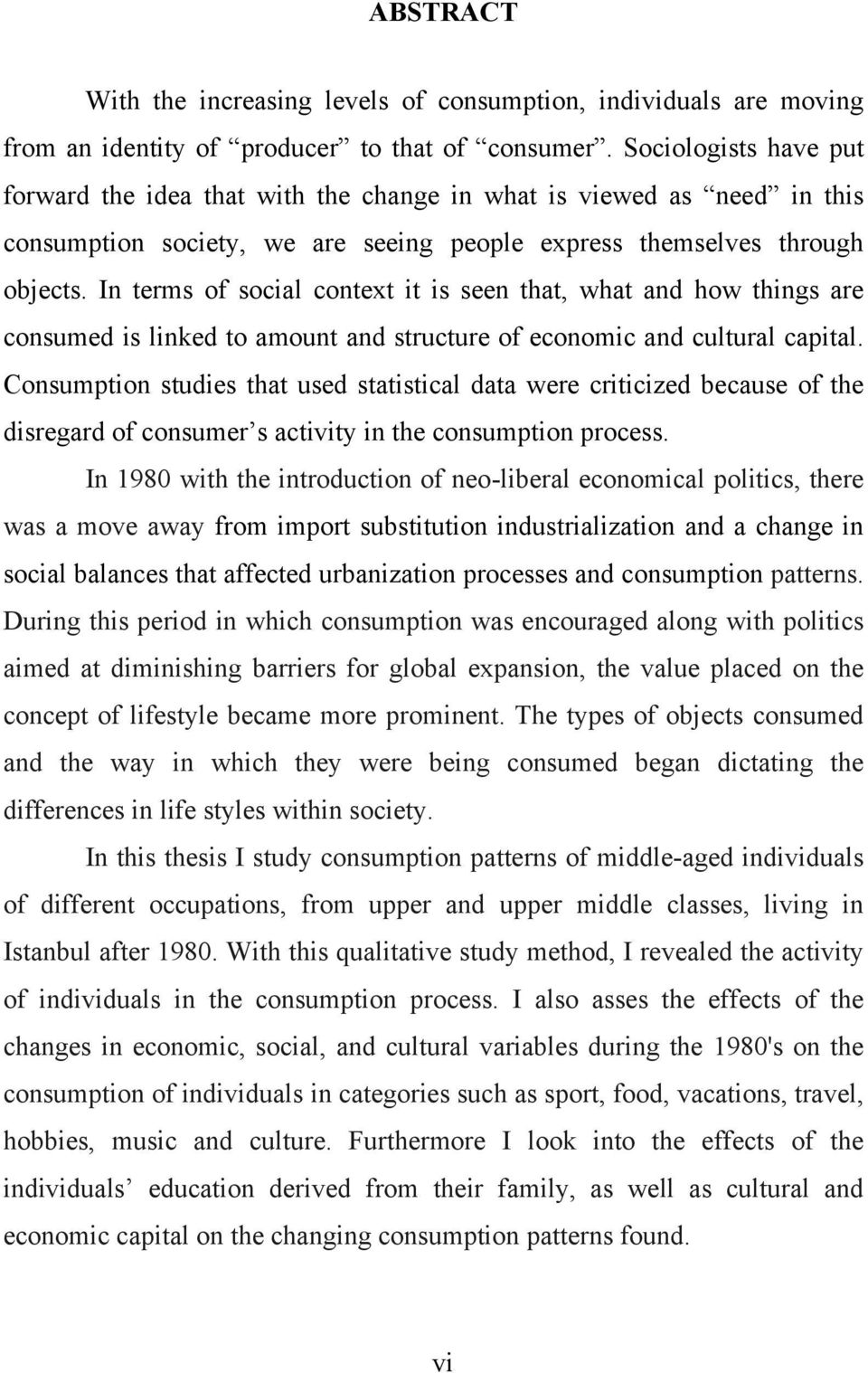 In terms of social context it is seen that, what and how things are consumed is linked to amount and structure of economic and cultural capital.
