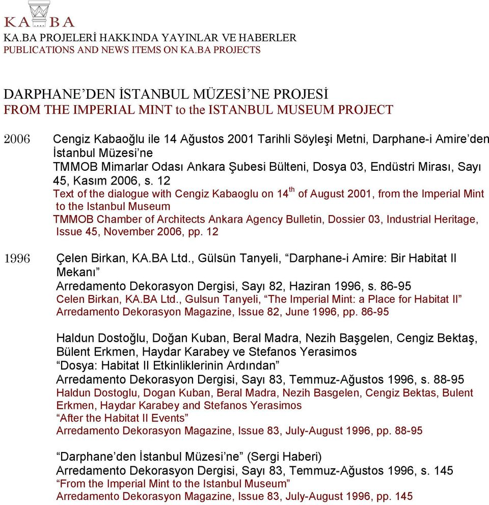 12 Text of the dialogue with Cengiz Kabaoglu on 14 th of August 2001, from the Imperial Mint to the Istanbul Museum TMMOB Chamber of Architects Ankara Agency Bulletin, Dossier 03, Industrial